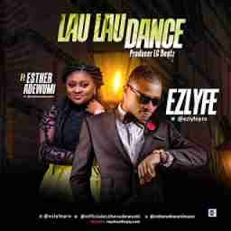 EZlyfe - Lau Lau Dance Ft. Esther Adewumi